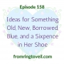 Artwork for #158 - Ideas for Something Old, New, Borrowed, Blue, and a Sixpence in Her Shoe