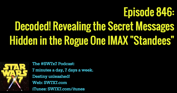 846: Decoded! Rogue One Hidden Messages in IMAX Standees, Revealed