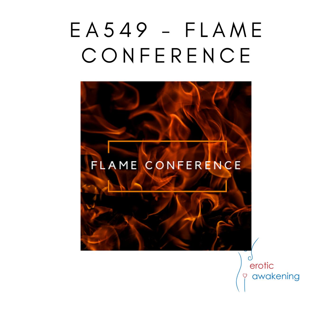 Erotic Awakening Podcast - EA549 - Flame Conference
