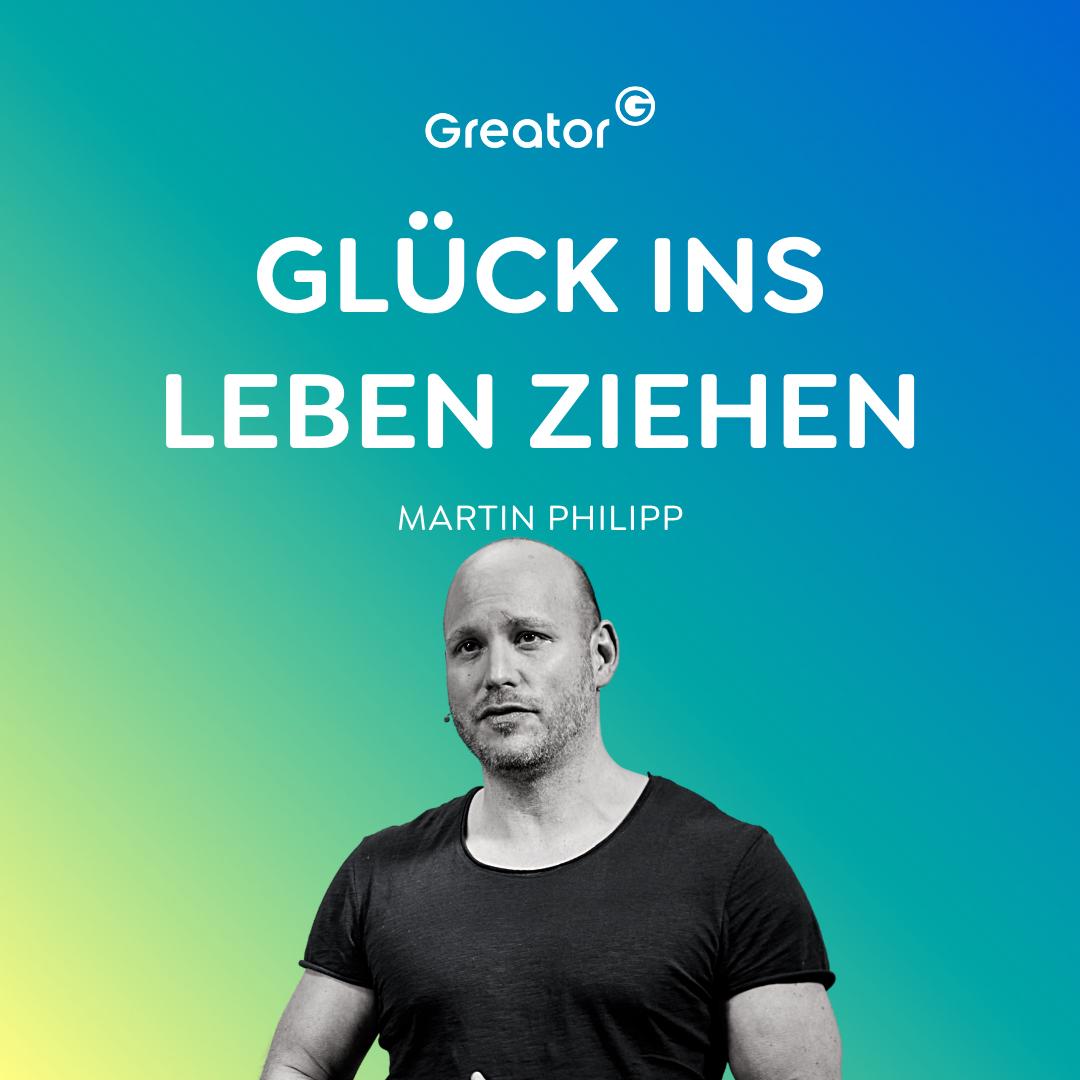Finde dein Glück: Mit Ausdauer, Gesundheit & Güte zum Erfolg // Martin Philipp