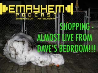 EMayhem: Shopping -  Almost Live From Dave's Bedroom!!!
