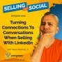 Artwork for Turning Connections To Conversations When Selling With LinkedIn, Episode #112