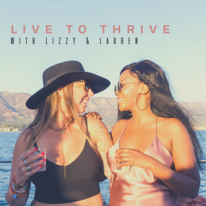 Live To Thrive  Podcast With Lizzy And Lauren