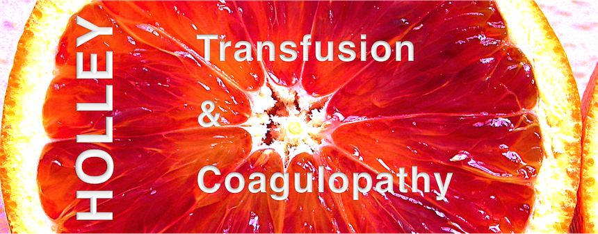 Holley: Transfusion and Coagulopathy