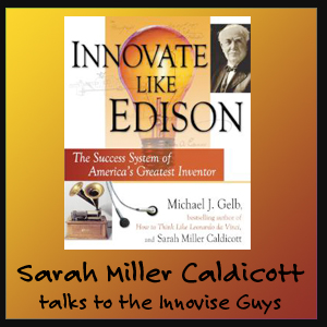 Author of Innovate Like Edison, Sarah Miller Caldicott, talks to the Guys
