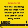 Artwork for Personal Branding; Why It's Important For Your Job Search and Career, With Kelly Millar