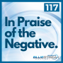 Artwork for 117 In Praise of the Negative
