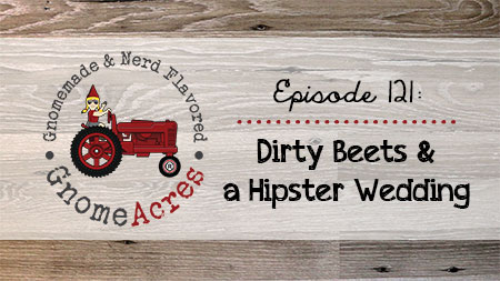 Artwork for Ep 121: Dirty Beets & a Hipster Wedding