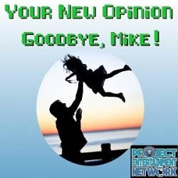 Your New Opinion: Your New Opinion - Ep. 139: Goodbye, Mike!