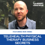 Artwork for EP 078: Telehealth Physical Therapy Business Secrets with Rob Vining