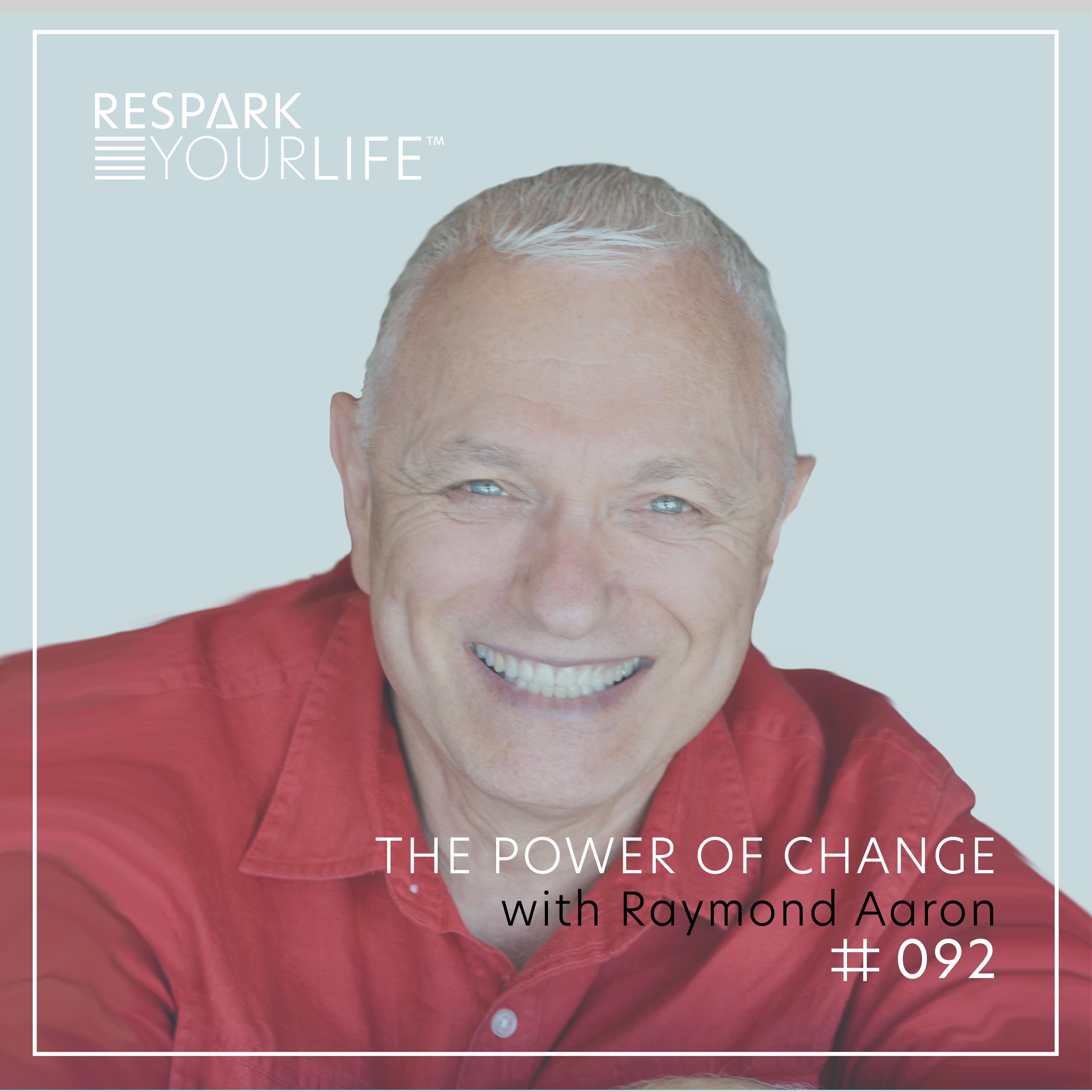 Ep. 92: The Power of Change with Raymond Aaron