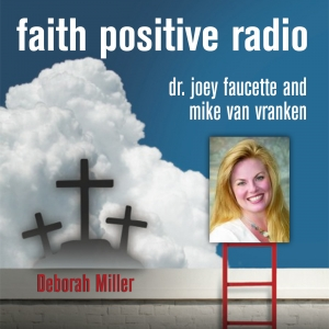 Faith Positive Radio: Deb Miller