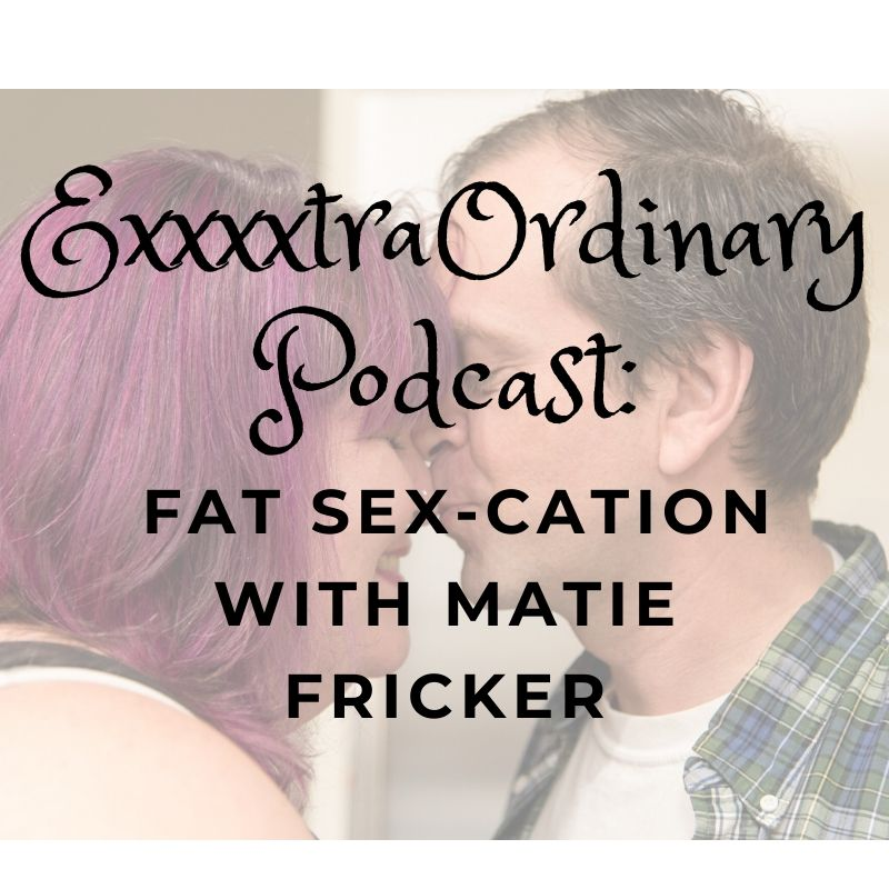 Fat Sex: Sex-cation with Matie Fricker
