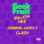 Artwork for Ep. 247: Bulletin #65: Criminal Cases 5 CLASH