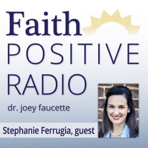 Faith Positive Radio: Stephanie Ferrugia