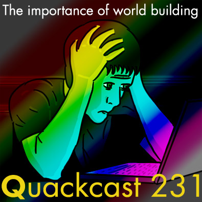 Quackcast 231 - The importance of world building