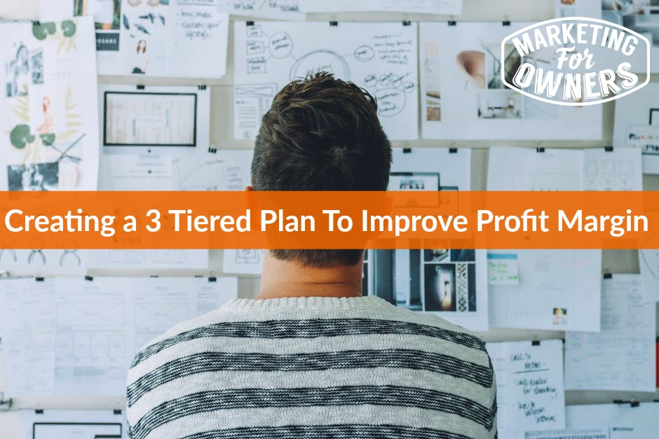 Artwork for Creating a 3 Tiered Plan To Improve Profit Margin #649