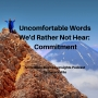 Artwork for Uncomfortable Words We'd Rather Not Hear:  Commitment