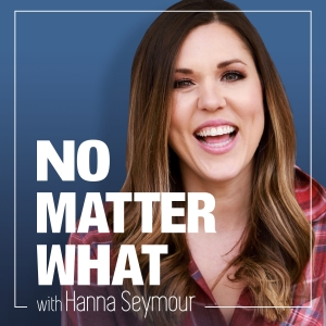 No Matter What with Hanna Seymour
