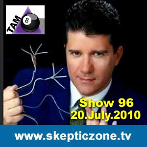 The Skeptic Zone #96 - 20.Aug.2010