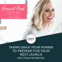 Artwork for Taking Back Your Power to Prepare For Your Next Launch - tips to stay sane, let go of the fear, and shift your energy when launching your next thing with Tonya Vanderhart