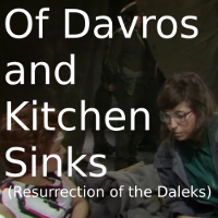 Of Davros and Kitchen Sinks