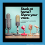 Artwork for Stuck At Home? Share Your Voice: A Community-Sourced Episode