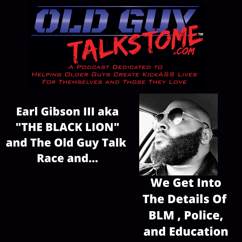 OldGuyTalksToMe - Earl Gibson III, aka BLACK LION