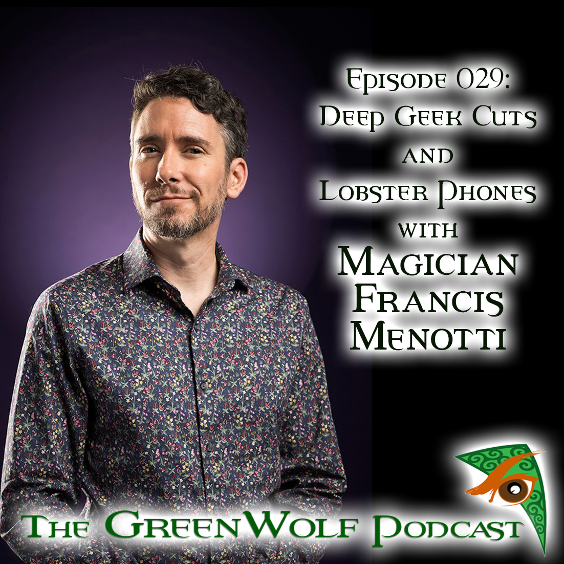 The GreenWolf Podcast - Ep 029- Deep Geek Cuts and Lobster Phones with Magician Francis Menotti