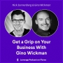 Artwork for Get a Grip on Your Business With Gino Wickman