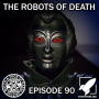 Artwork for Episode 90: The Robots of Death (Not My Robot Boy!)