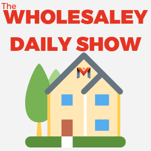 Artwork for Welcome To The Wholesaley Daily Show! Contractors, VA's and How To Get UNSTUCK! Wholesaling Today!