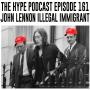 Artwork for The Hype Podcast 161 john lennon illegal immigrant