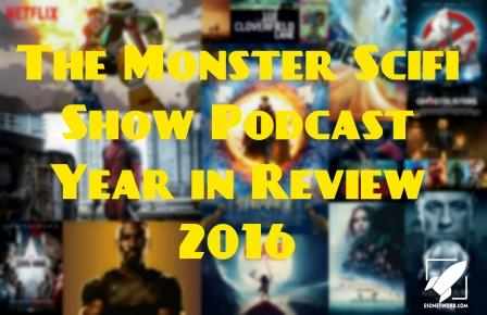 The Monster Scifi Show Podcast - Year in Review 2016