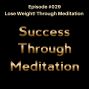 Artwork for Episode #029 - Lose Weight! Through Meditation