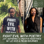Artwork for #28 Pt 2- Fight Evil with Poetry w/ Liz Vice & Micah Bournes