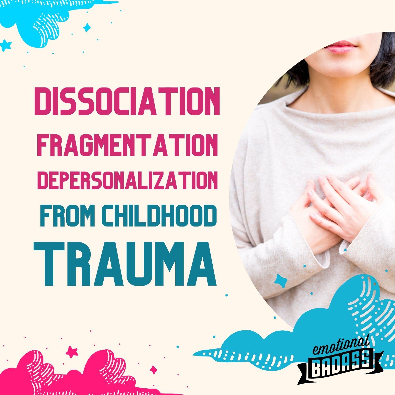 Dissociation, Fragmentation and Depersonalization from Childhood Trauma
