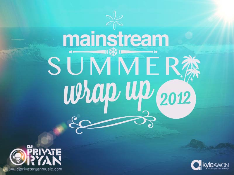 Private Ryan Presents Summer Wrap Up 2012 (Best of Mainstream)