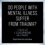 Artwork for Do People With Mental Illness Suffer from Trauma?