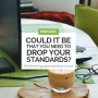 Artwork for Could it be That You Need to Drop Your Standards?