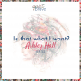 Artwork for #22 Is that what I want?