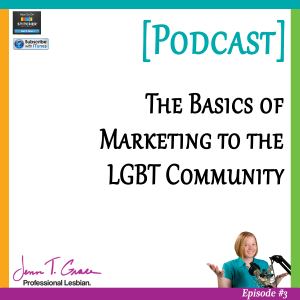 Personal Branding for the LGBTQ Professional - #003: LGBT Marketing Basics [Podcast]
