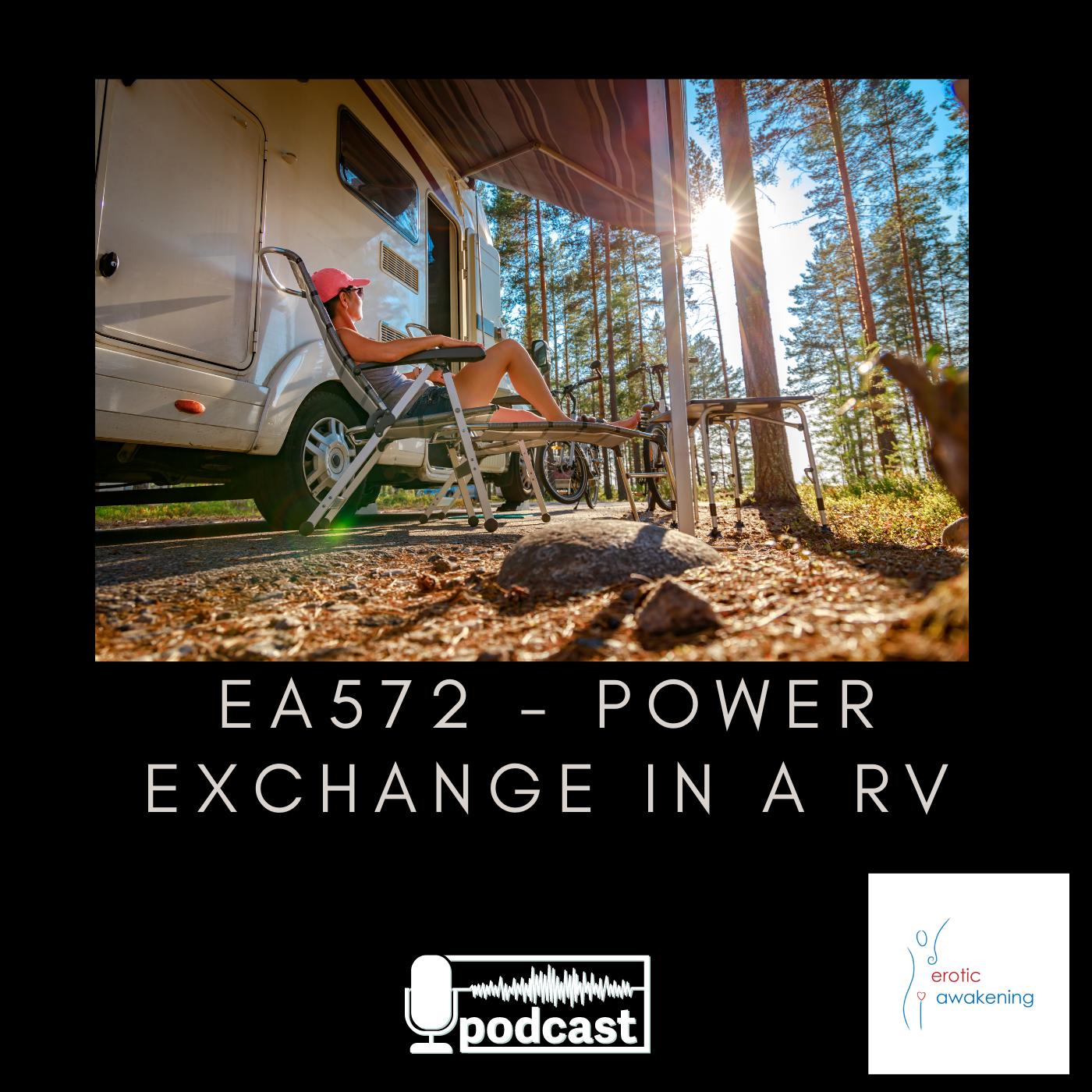 Erotic Awakening Podcast - EA572 - Power Exchange In a RV