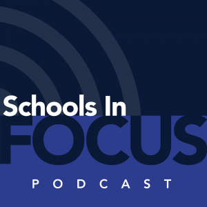 Schools In Focus Podcast