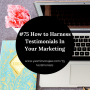 Artwork for #75 How to Harness Testimonials In Your Marketing