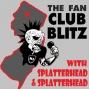 Artwork for The Fan Club Blitz w/ Splatterhead and... Splatterhead- Episode 11