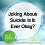Artwork for Joking About Suicide: Is It Ever Okay?