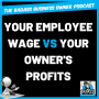 Artwork for Your Employee Wage vs Your Owner's Profits
