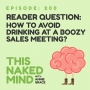 Artwork for EP 200: Reader Question - How to avoid drinking at a boozy sales meeting?