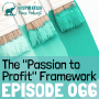 """Artwork for 066: The """"Passion to Profit"""" Framework"""
